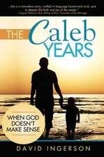 The Caleb Years:  ... When God Doesn't Make Sense