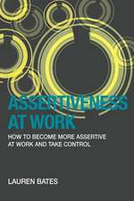Assertiveness at Work How to Become More Assertive at Work and Take Control