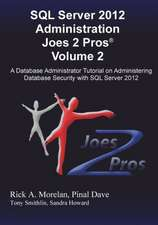 SQL Server 2012 Administration Joes 2 Pros (R) Volume 2:  A Database Administrator Tutorial on Administering Database Security with SQL Server 2012
