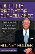 Deploy Predator Surveillance!:  Protect, Secure or Recover Your Identity Now