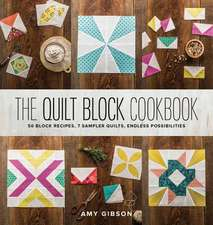 The Quilt Block Cookbook:  50 Block Recipes, 7 Sample Quilts, Endless Possibilities