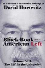 The Black Book of the American Left Volume 8: The Left in the Universities