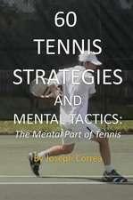 60 Tennis Strategies and Mental Tactics: The Mental Part of Tennis