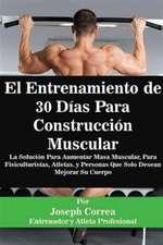 El Entrenamiento de 30 Días Para Construcción Muscular