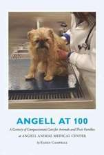Angell at 100:  A Century of Compassionate Care for Animals and Their Families at Angell Animal Medical Center