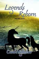 Legends Reborn:  And Other Stories