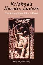 Krishna's Heretic Lovers: The Story of Chandidas & Rami -- A Novel