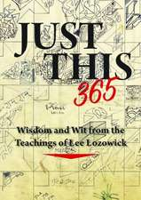 Just This 365: Wisdom & Wit from the Teachings of Lee Lozowick