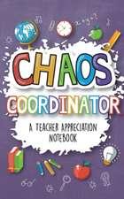 Chaos Coordinator - A Teacher Appreciation Notebook
