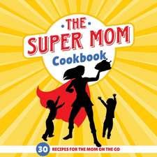 The Super Mom Cookbook