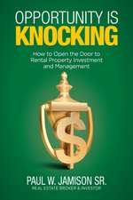 Opportunity Is Knocking: How to Open the Door to Rental Property Investment and Management