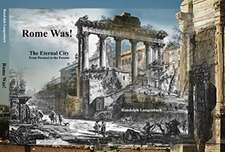 Rome Was: Rome from Piranesi to the Present