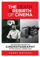 The Death & Rebirth of Cinema:  Mastering the Art of Cinematography in the Digital Cinema Age