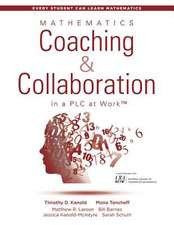 Mathematics Coaching and Collaboration in a Plc at Work(tm): (leading Collaborative Learning and Teaching Teams in Math Education)