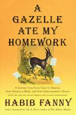 A Gazelle Ate My Homework: A Journey from Ivory Coast to America, from African to Black, and from Undocumented to Doctor (with Side Trips Into Se