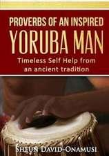Proverbs of a Highly Inspired Yoruba Man