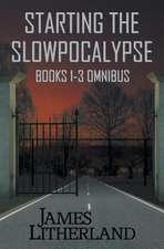 Starting the Slowpocalypse (Books 1-3 Omnibus)