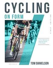 Cycling on Form Cycling on Form: A Pro Method of Riding Faster and Stronger a Pro Method of Riding Faster and Stronger