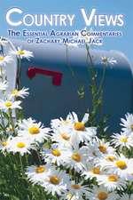 Country Views: The Essential Agrarian Commentaries of Zachary Michael Jack