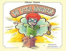 The Little Innovator: A Moral for the Young Innovator, the Future Inventor and Entrepreneur