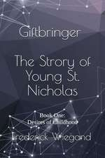 Giftbringer - The Strory of Young St. Nicholas: Book One: Desires of Childhood