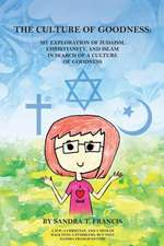 The Culture of Goodness: My Exploration of Judaism, Christianity, and Islam in Search of a Culture of Goodness