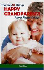 The Top 10 Things Happy Grandparents Never Regret Doing!