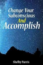 Change Your Subconscious and Accomplish