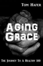 Aging Grace: The Journey to a Healthy 100 (Revised and Updated)