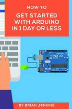 How to Get Started with Arduino in 1 Day or Less