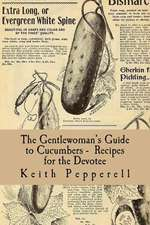 The Gentlewoman's Guide to Cucumbers - Recipes for the Devotee
