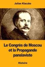 Le Congres de Moscou Et La Propagande Panslaviste