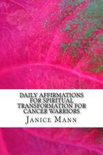 Daily Affirmations for Spiritual Transformation for Cancer Warriors