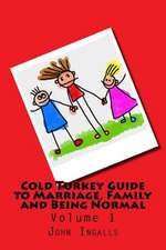 Cold Turkey Guide to Marriage, Family and Being Normal