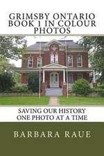 Grimsby Ontario Book 1 in Colour Photos