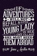 If Adventures Will Not Befall a Lady Her Own Village She Must Seek Them Abroad