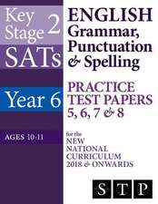 Ks2 Sats English Grammar, Punctuation & Spelling Practice Test Papers 5, 6, 7 & 8 for the New National Curriculum 2018 & Onwards (Year 6