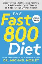 The Fast800 Diet: Discover the Ideal Fasting Formula to Shed Pounds, Fight Disease, and Boost Your Overall Health