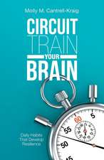 Circuit Train Your Brain: Daily Habits That Develop Resilience