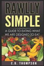 Rawlly Simple: A Guide to Eating What We Are Designed to Eat
