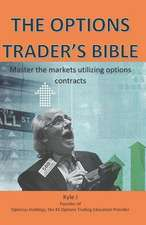 The Options Traders Bible: Master the Markets Utilizing Options Contracts