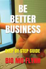 Be Better Business: Step by Step Guide