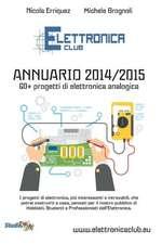 Elettronica Club - Annuario 2014/2015: I Progetti Di Elettronica, Da Costruire a Casa, Pensati Per Il Nostro Pubblico Di Hobbisti, Studenti E Professi