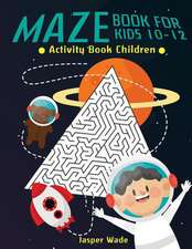 Maze Book for Kids 10-12