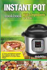 Instant Pot Cookbook with 5 Ingredients or Less