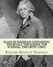Plays of Sheridan, Containing the Rivals, the School for Scandal, the Critic (1889). by