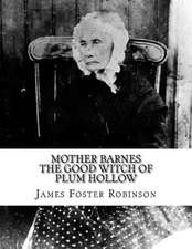 Mother Barnes the Good Witch of Plum Hollow