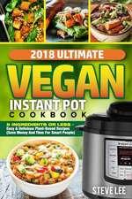 2018 Ultimate Vegan Instant Pot Cookbook
