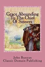Grace Abounding to the Chief of Sinners