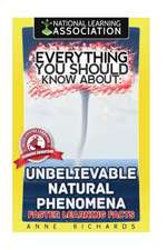 Everything You Should Know about Unbelievable Natural Phenomena